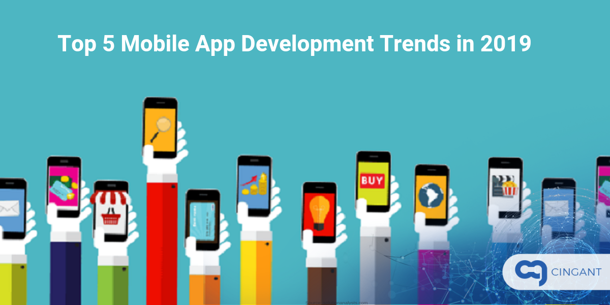 Top 5 Mobile App Development Trends to Watch in 2019